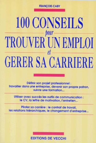 François Caby - 100 conseils pour trouver un emploi et gérer sa carrière.