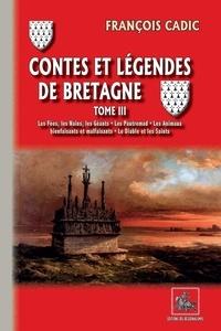 François Cadic - Contes et légendes de Bretagne Tome 3 : Les fées, les nains, les géants, les pautremad, les animaux bienfaisants et malfaisants, le diable et les saints.