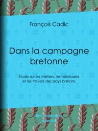 François Cadic - Dans la campagne bretonne - Étude sur les métiers, les habitudes et les travers des pays bretons.
