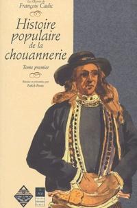 François Cadic - Histoire populaire de la la Chouannerie en Bretagne - Tome premier.
