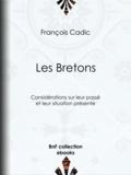 François Cadic - Les Bretons - Considérations sur leur passé et leur situation présente.
