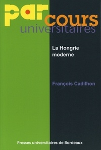 François Cadilhon - La Hongrie moderne 1450-1850.