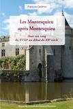 François Cadilhon - Les Montesquieu après Montesquieu - Tenir son rang du XVIIIe au début du XXe siècle.