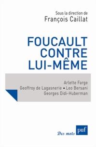 François Caillat - Foucault contre lui-même.