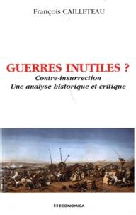 François Cailleteau - Guerres inutiles ? - Contre-insurrection, une analyse historique et critique.