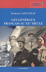 François Cailleteau - Les généraux français au XXe siècle.