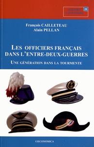 François Cailleteau et Alain Pellan - Les officiers français de l'entre-deux-guerres - Une génération dans la tourmente.