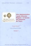 François Caillou - Une administration royale d'Ancien Régime : le bureau des finances de la généralité de Tours (1577-1790) - 2 volumes.