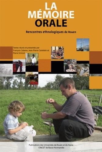 François Calame et Jean-Pierre Castelain - La mémoire orale - Rencontres ethnologiques, Rouen, 9 et 10 décembre 2005.