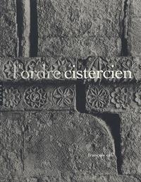 François Cali - L'ordre cistercien - D'après les trois soeurs provençales, Sénanque, Silvacane, Le Thoronet.