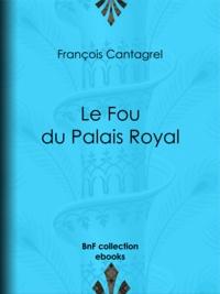 François Cantagrel - Le Fou du Palais Royal.