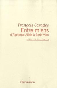 François Caradec - Entre miens - D'Alphonse Allais à Boris V.