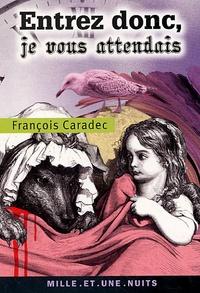 François Caradec - Entrez donc, je vous attendais.
