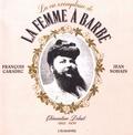 François Caradec et Jean Nohain - La vie exemplaire de la femme à barbe - Clémentine Delait (1865-1939).