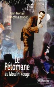 Le Pétomane au Moulin-Rouge - François Caradec |