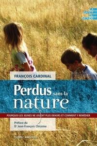 François Cardinal - Perdus sans la nature - Pourquoi les jeunes ne jouent plus dehors et comment y remédier ?.