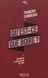 François Caribassa - Qu'est-ce que boire ? - Critique de la dégustation des vins.
