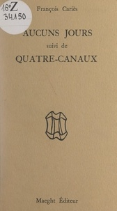 François Cariès et Dominique Labauvie - Aucuns jours - Suivi de Quatre-canaux.