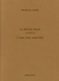 François Cariès - La belle page - Précédé de L'ami des amitiés.