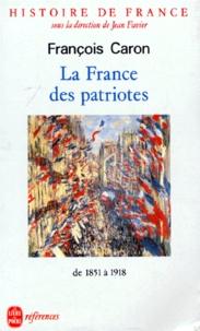 François Caron - HISTOIRE DE FRANCE. - Tome 5, La France des patriotes, de 1851 à 1918.