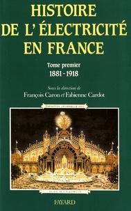 François Caron et Fabienne Cardot - Histoire de l'électricité en France - Tome 1, Espoirs et conquêtes (1881-1918).