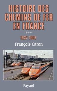 François Caron - Histoire des chemins de fer en France - Tome 3, 1937-1997.
