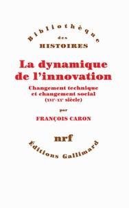 François Caron - La dynamique de l'innovation - Changement technique et changement social (XVIe-XXe siècle).