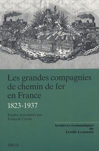 François Caron - Les grandes compagnies de chemin de fer en France - 1823-1937.