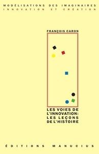 François Caron - Les voies de l'innovation : les leçons de l'histoire.