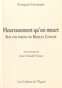 François Carrassan - Heureusement qu'on meurt - Sur une parole de Marcel Conche.