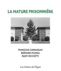 François Carrassan et Bernard Plossu - La nature prisonnière.