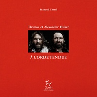 François Carrel - A corde tendue - Thomas et Alexander Huber.