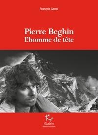 François Carrel - Pierre Beghin - L'homme de tête.