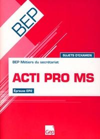 Acti Pro MS Epreuve EP2 BEP Métiers du Secrétariat - Sujets dexamen (Pochette de lélève).pdf