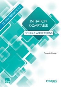 François Cartier - Initiation comptable - Cours & applications.