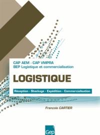 François Cartier et Jean-Claude Monnot - Logistique CAP AEM & VIMPRA, BEP logistique - N° 192, Réception, stockage, expédition, commercicalisation.