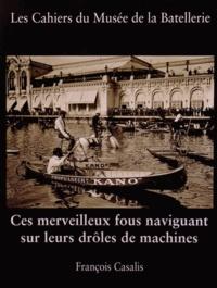 François Casalis - Ces merveilleux fous naviguant sur leurs drôles de machines.