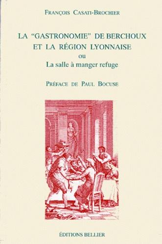 François Casati-Brochier - La gastronomie de Berchoux et la région lyonnaise ou La salle à manger refuge.