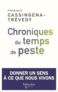 François Cassingena-Trévedy - Chroniques du temps de peste - Donner un sens à ce que nous vivons.