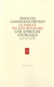François Cassingena-Trévedy - La Parole en son Royaume - Une approche liturgique.