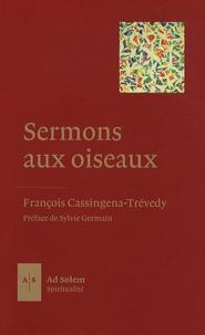 François Cassingena-Trévedy - Sermons  aux oiseaux - Cinquante homélies pour le temps qui demeure.