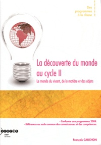 François Cauchon - La découverte du monde au cycle II - Le monde du vivant, de la matière et des objets.