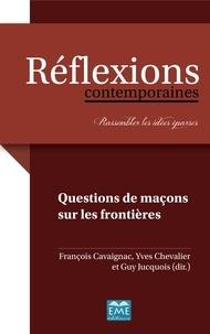 François Cavaignac et Yves Chevalier - Questions de maçons sur les frontières.