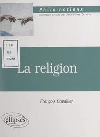 François Cavallier et Jean-Pierre Zarader - La religion.
