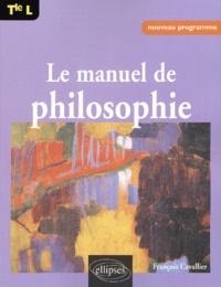 Le manuel de philosophie Terminale L - François Cavallier |