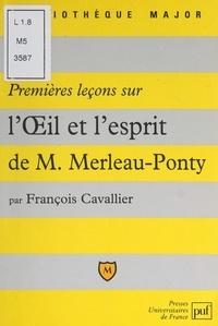 """François Cavallier et Pascal Gauchon - Premières leçons sur """"L'œil et l'esprit"""" de Maurice Merleau-Ponty."""