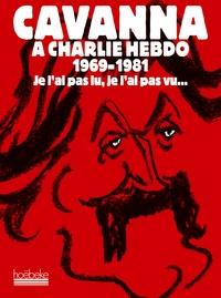 François Cavanna - Cavanna à Charlie Hebdo 1969-1981 - Je l'ai pas lu, je l'ai pas vu... mais j'en ai entendu causer.