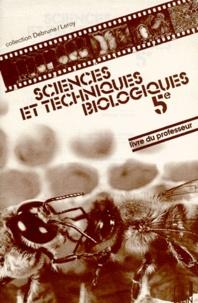 François Cayet et Claude Leroy - SCIENCES ET TECHNIQUES BIOLOGIQUES 5EME. - Livre du professeur.