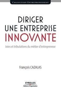 François Cazalas - Diriger une entreprise innovante - Joies et tribulations du métier d'entrepreneur.