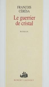 François Cérésa - Le guerrier de cristal.